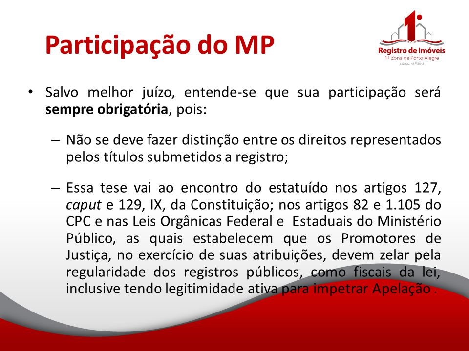 Participação do MP Salvo melhor juízo, entende-se que sua participação será sempre obrigatória, pois: