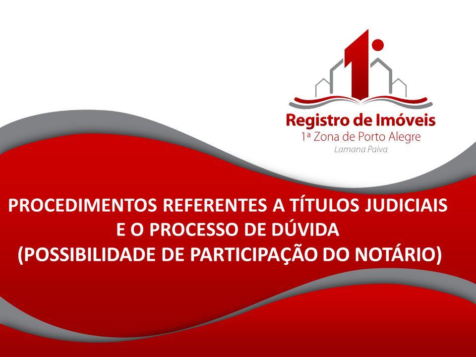 PROCEDIMENTOS REFERENTES A TÍTULOS JUDICIAIS E O PROCESSO DE DÚVIDA (POSSIBILIDADE DE PARTICIPAÇÃO DO NOTÁRIO)