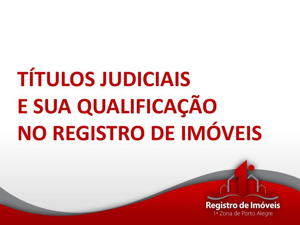 TÍTULOS JUDICIAIS E SUA QUALIFICAÇÃO NO REGISTRO DE IMÓVEIS
