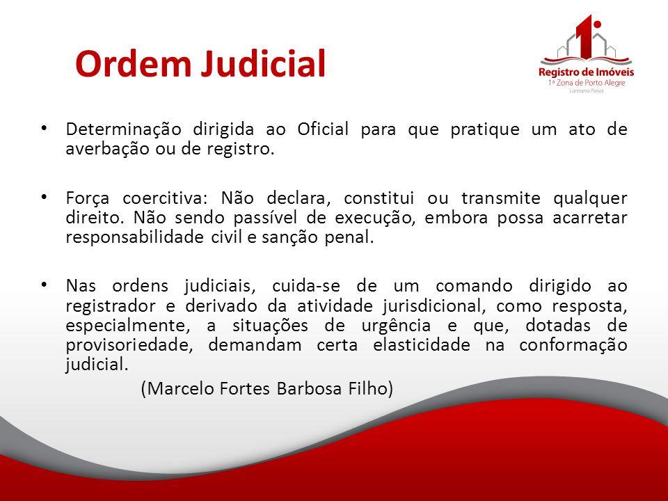 Ordem Judicial Determinação dirigida ao Oficial para que pratique um ato de averbação ou de registro.