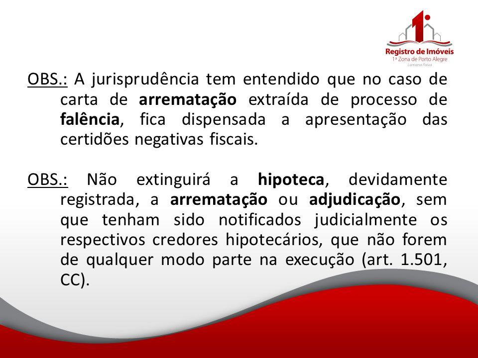 OBS.: A jurisprudência tem entendido que no caso de carta de arrematação extraída de processo de falência, fica dispensada a apresentação das certidões negativas fiscais.