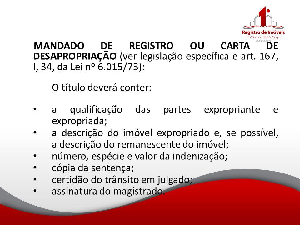 MANDADO DE REGISTRO OU CARTA DE DESAPROPRIAÇÃO (ver legislação específica e art. 167, I, 34, da Lei nº 6.015/73):