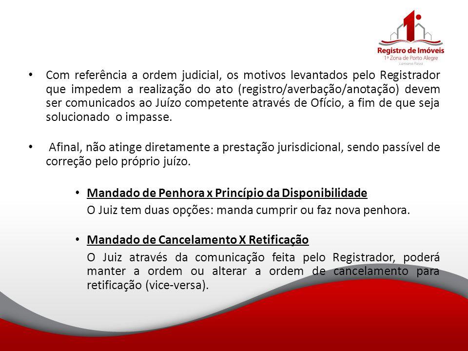 Com referência a ordem judicial, os motivos levantados pelo Registrador que impedem a realização do ato (registro/averbação/anotação) devem ser comunicados ao Juízo competente através de Ofício, a fim de que seja solucionado o impasse.