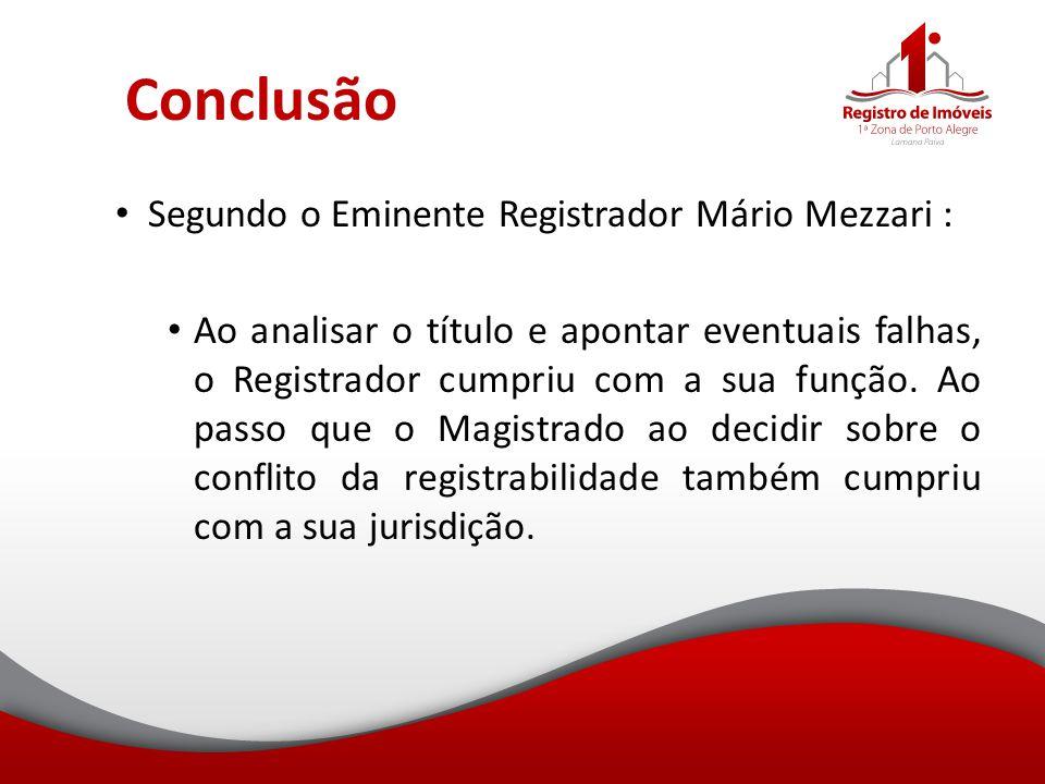 Conclusão Segundo o Eminente Registrador Mário Mezzari :
