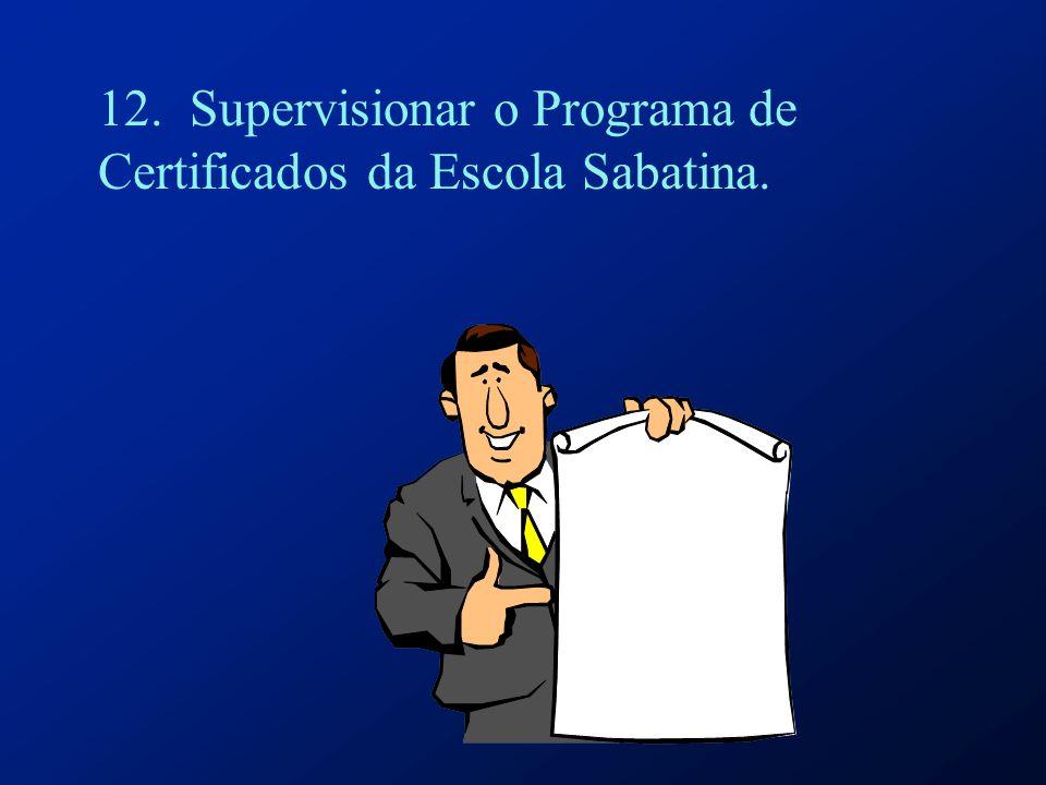 12. Supervisionar o Programa de Certificados da Escola Sabatina.