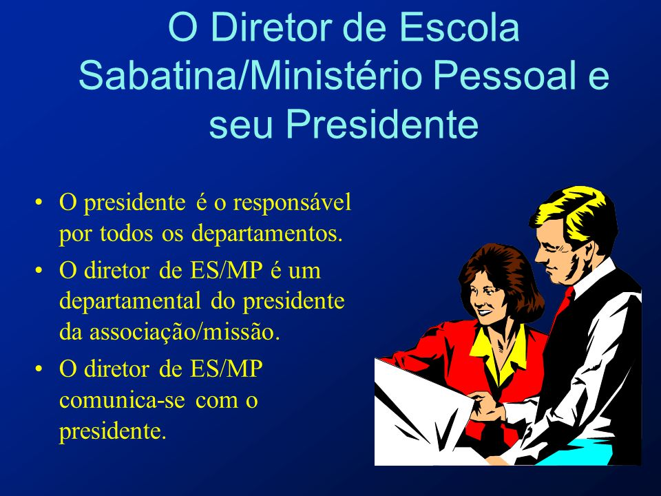O Diretor de Escola Sabatina/Ministério Pessoal e seu Presidente