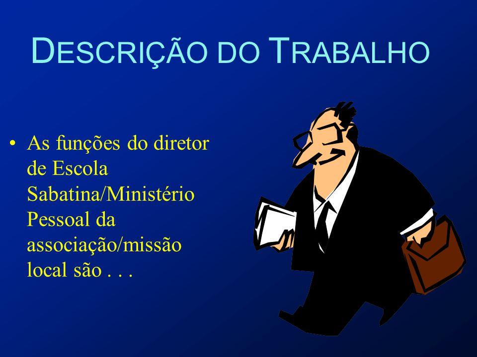 DESCRIÇÃO DO TRABALHO As funções do diretor de Escola Sabatina/Ministério Pessoal da associação/missão local são . . .