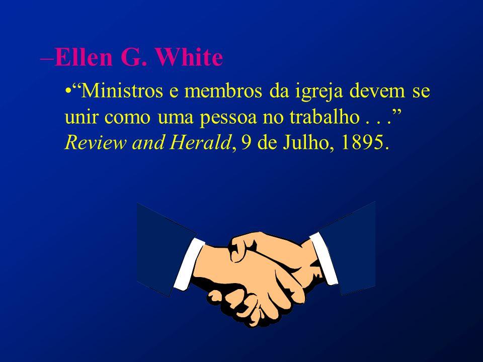 Ellen G. White Ministros e membros da igreja devem se unir como uma pessoa no trabalho .