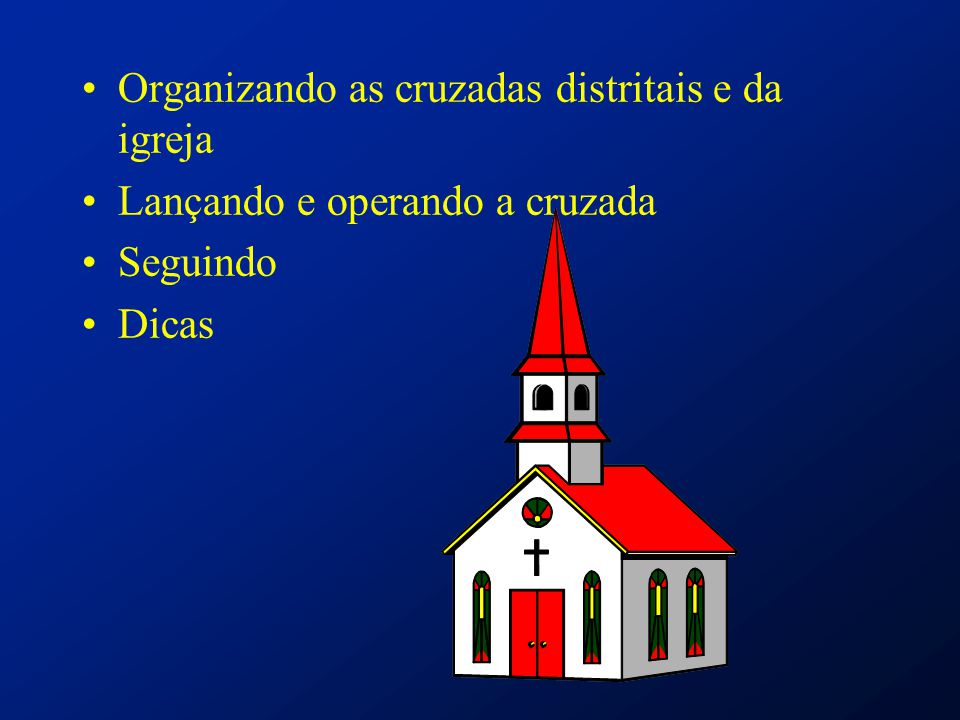 Organizando as cruzadas distritais e da igreja