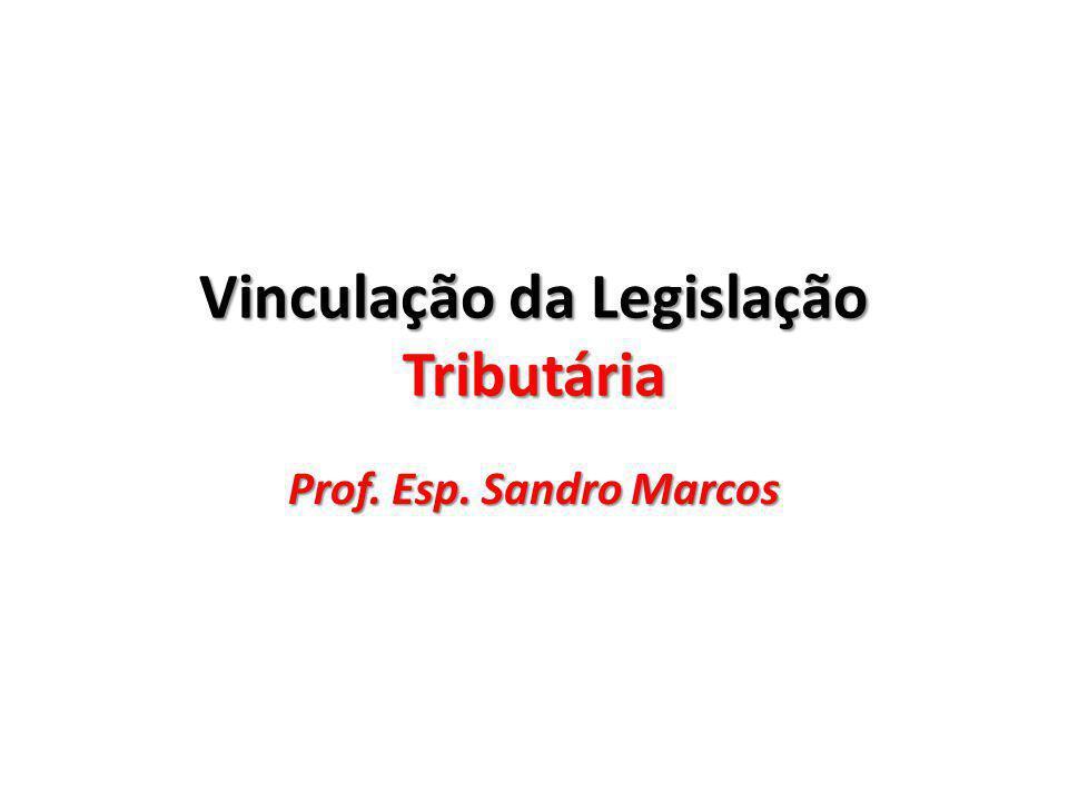 Vinculação da Legislação Tributária