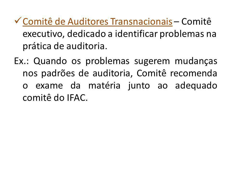 Comitê de Auditores Transnacionais – Comitê executivo, dedicado a identificar problemas na prática de auditoria.