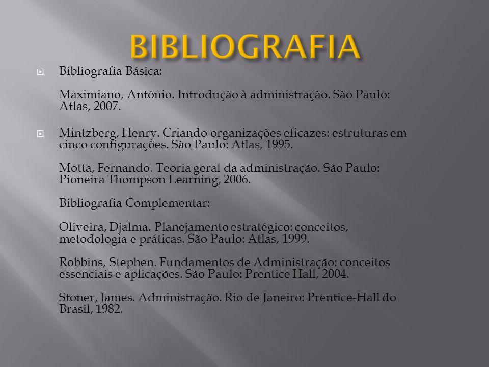 BIBLIOGRAFIA Bibliografia Básica: Maximiano, Antônio. Introdução à administração. São Paulo: Atlas, 2007.