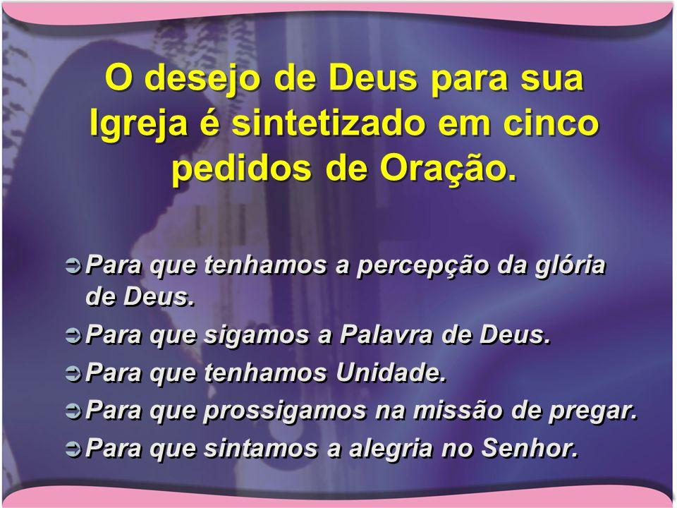O desejo de Deus para sua Igreja é sintetizado em cinco pedidos de Oração.
