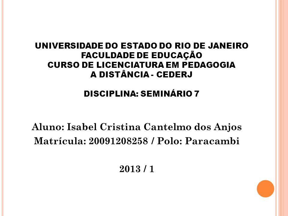 UNIVERSIDADE DO ESTADO DO RIO DE JANEIRO FACULDADE DE EDUCAÇÃO CURSO DE LICENCIATURA EM PEDAGOGIA A DISTÂNCIA - CEDERJ DISCIPLINA: SEMINÁRIO 7