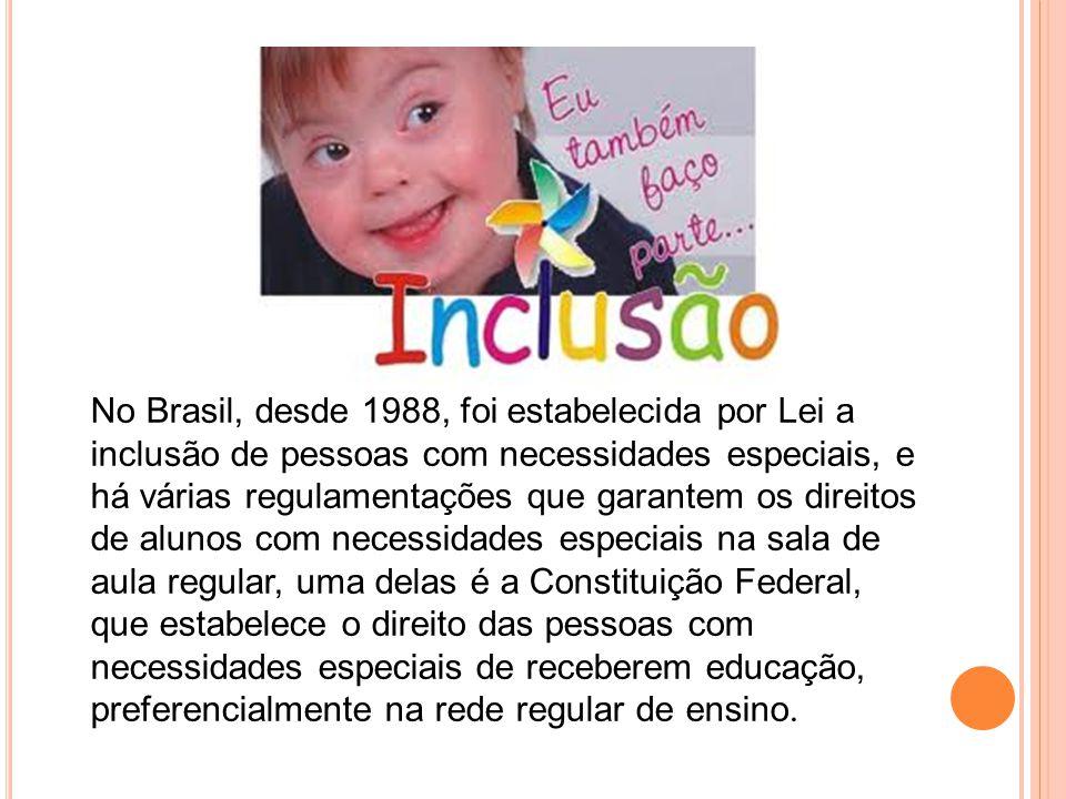 No Brasil, desde 1988, foi estabelecida por Lei a inclusão de pessoas com necessidades especiais, e há várias regulamentações que garantem os direitos de alunos com necessidades especiais na sala de aula regular, uma delas é a Constituição Federal, que estabelece o direito das pessoas com necessidades especiais de receberem educação, preferencialmente na rede regular de ensino.