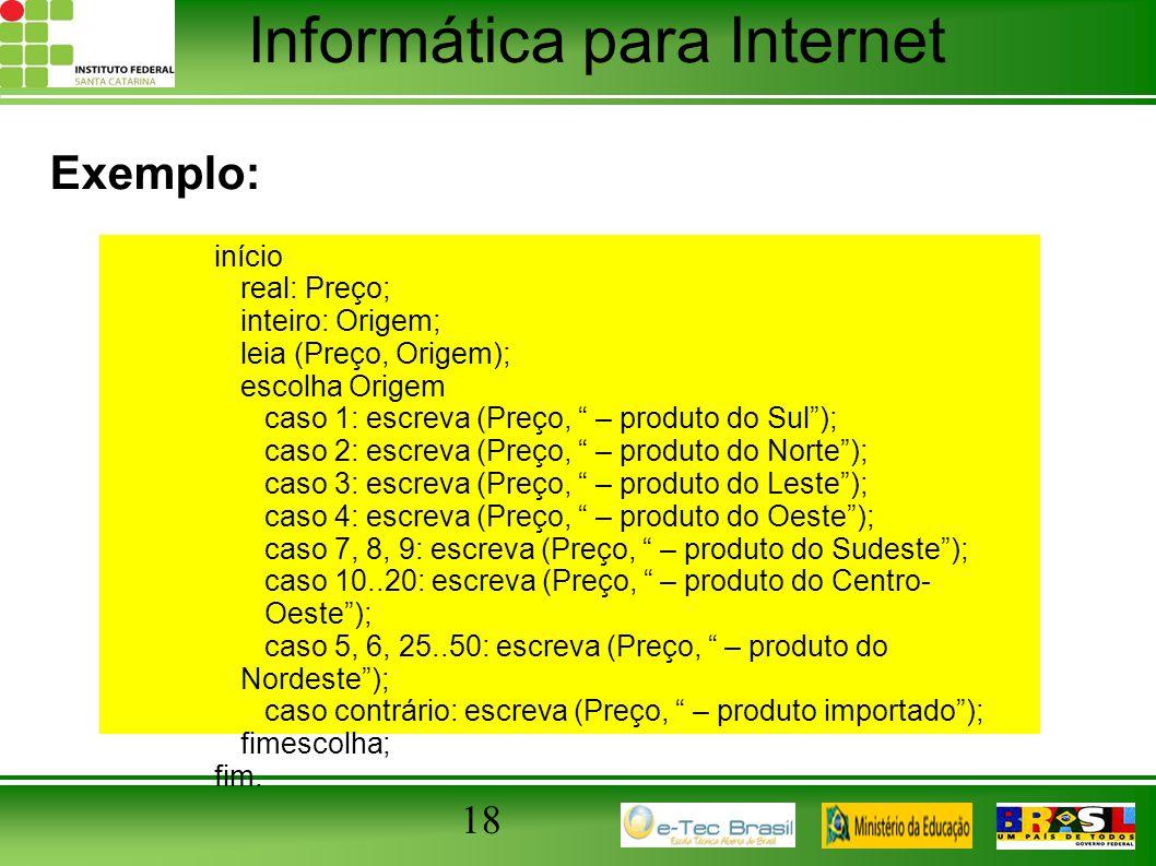 Exemplo: 18 início real: Preço; inteiro: Origem; leia (Preço, Origem);