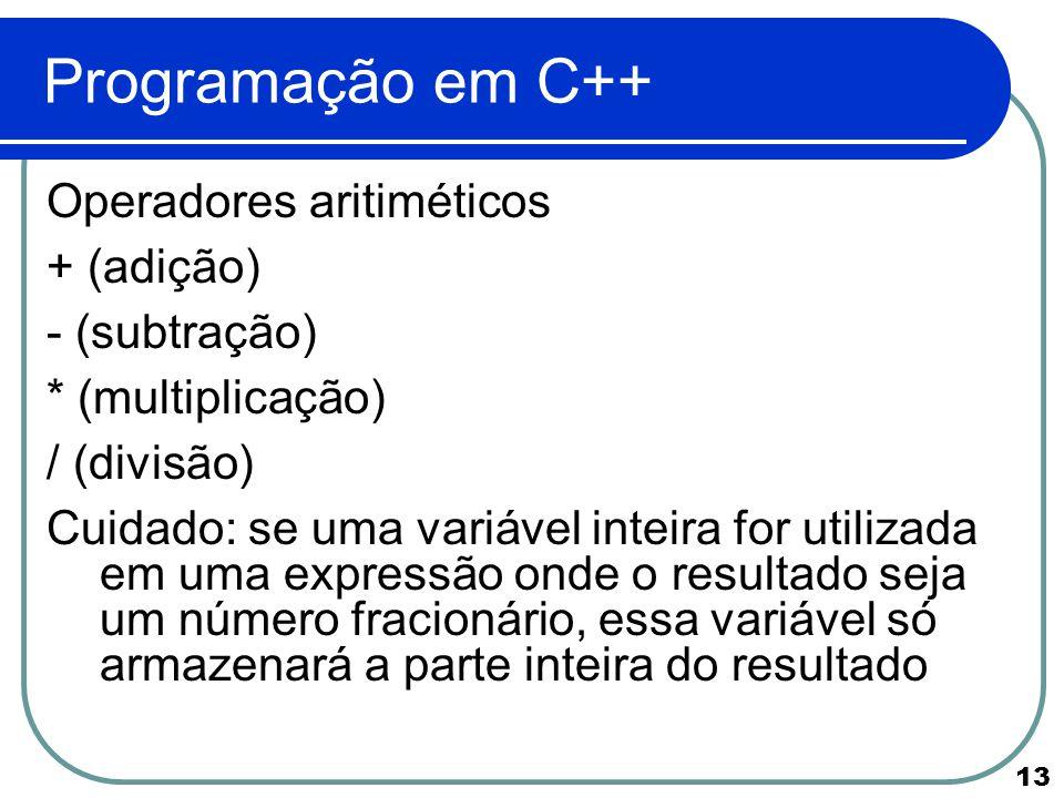 Programação em C++ Operadores aritiméticos + (adição) - (subtração)