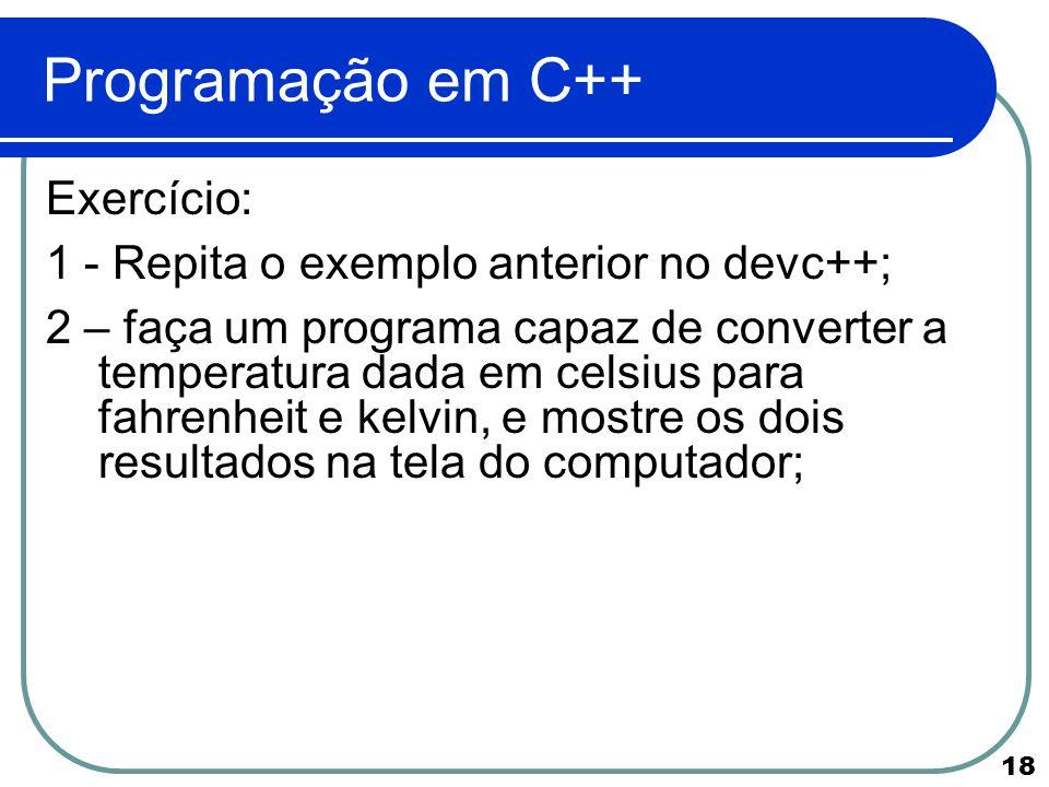Programação em C++ Exercício: 1 - Repita o exemplo anterior no devc++;