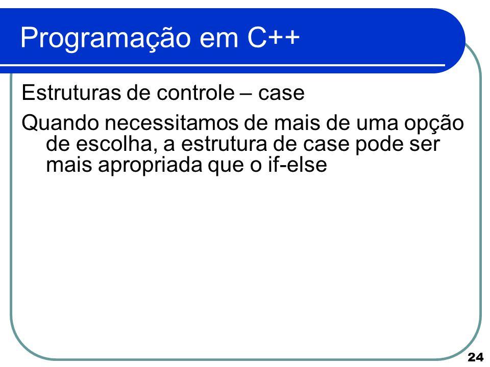 Programação em C++ Estruturas de controle – case