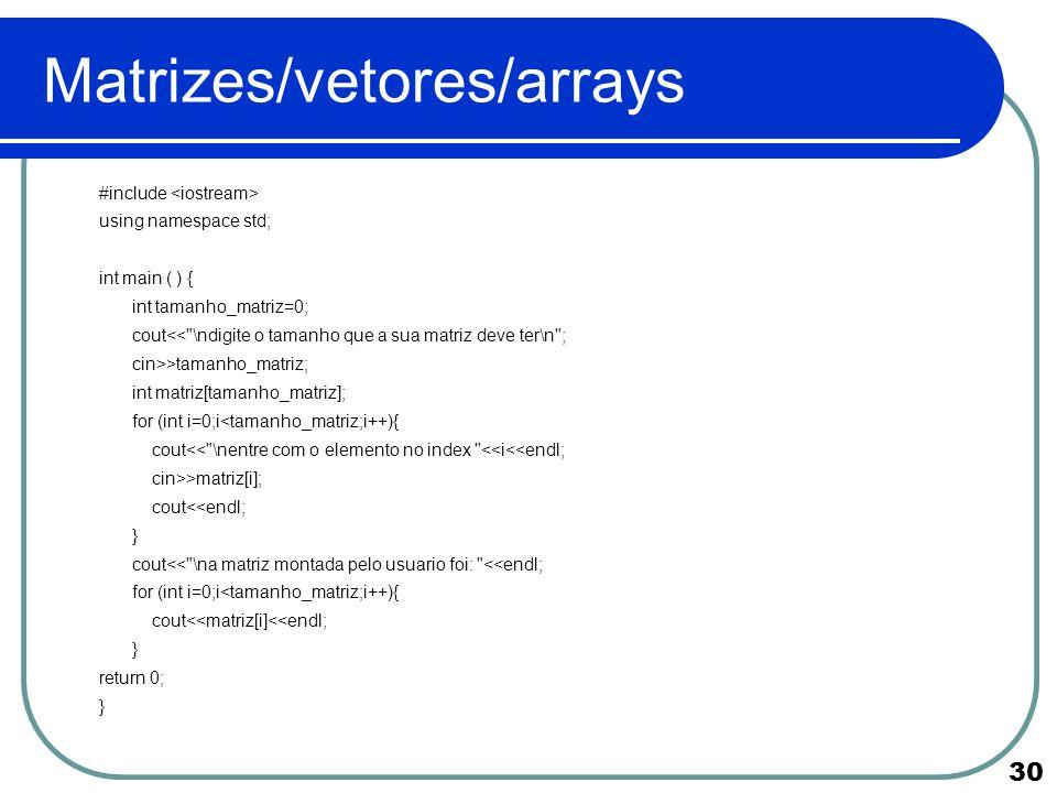 Matrizes/vetores/arrays
