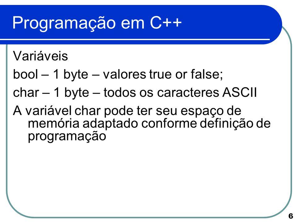 Programação em C++ Variáveis bool – 1 byte – valores true or false;