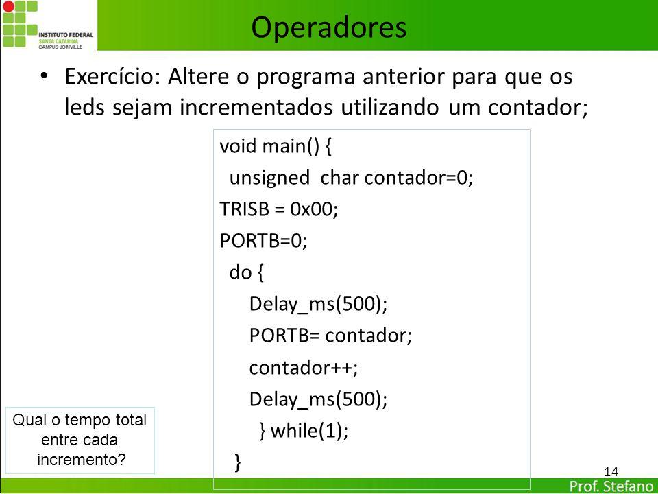 Operadores Exercício: Altere o programa anterior para que os leds sejam incrementados utilizando um contador;
