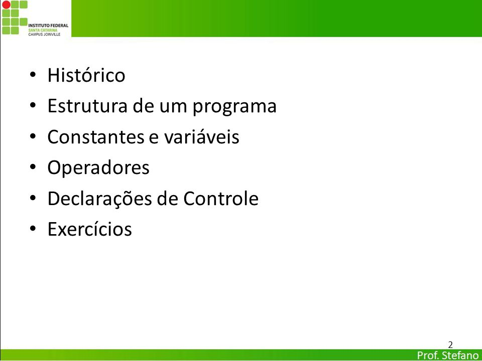 Histórico Estrutura de um programa. Constantes e variáveis. Operadores. Declarações de Controle.