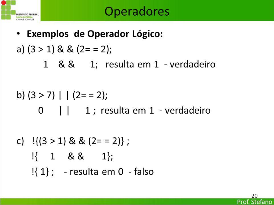 Operadores Exemplos de Operador Lógico: a) (3 > 1) & & (2= = 2);