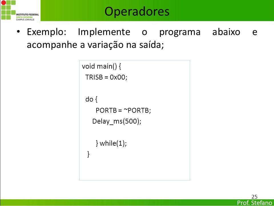 Operadores Exemplo: Implemente o programa abaixo e acompanhe a variação na saída; void main() { TRISB = 0x00;