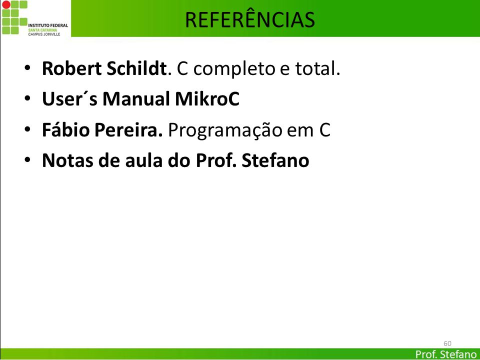 REFERÊNCIAS Robert Schildt. C completo e total. User´s Manual MikroC