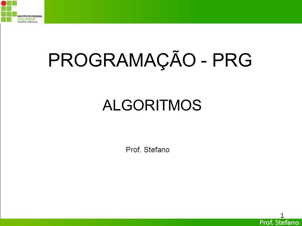 PROGRAMAÇÃO - PRG ALGORITMOS Prof. Stefano Prof. Stefano