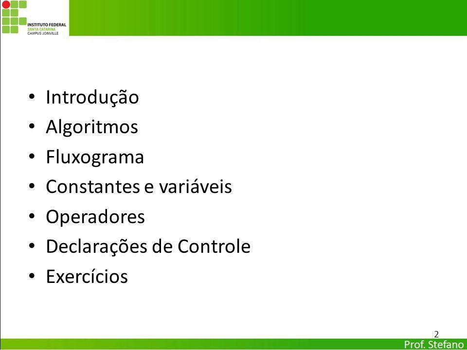 Introdução Algoritmos. Fluxograma. Constantes e variáveis. Operadores. Declarações de Controle.