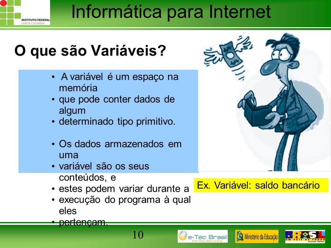 O que são Variáveis 10 A variável é um espaço na memória