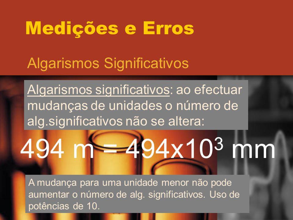 494 m = 494x103 mm Medições e Erros Algarismos Significativos
