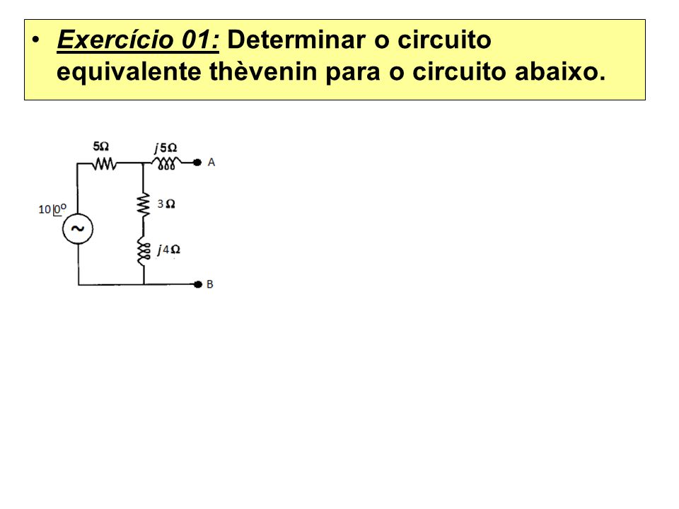 Exercício 01: Determinar o circuito equivalente thèvenin para o circuito abaixo.