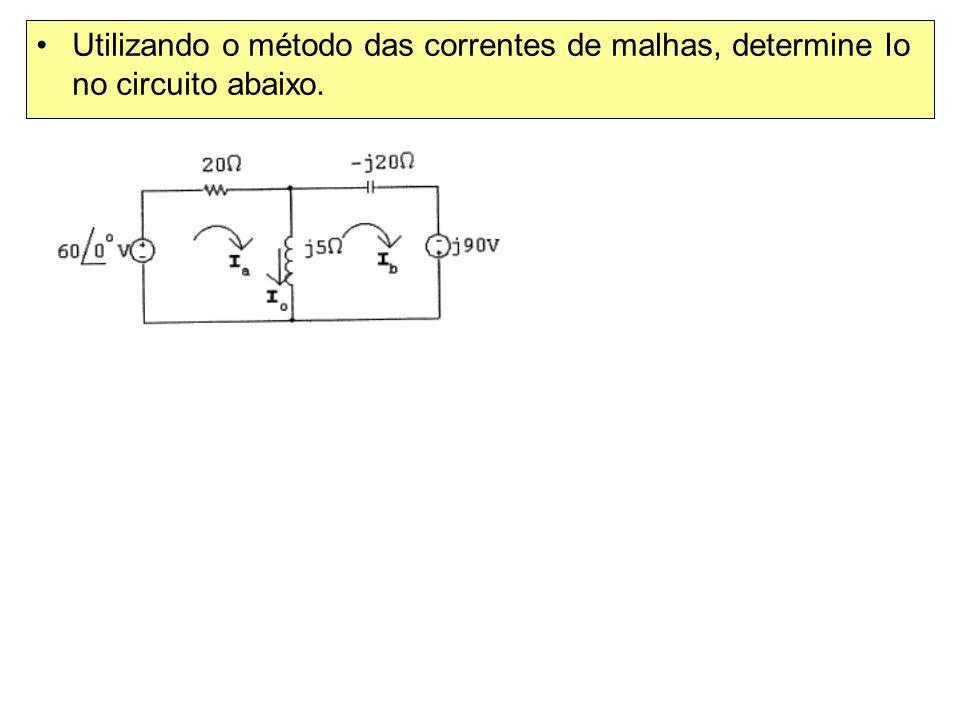 Utilizando o método das correntes de malhas, determine Io no circuito abaixo.