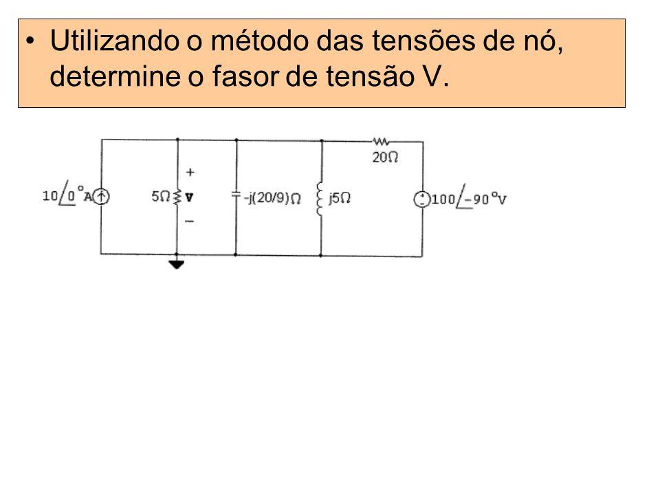 Utilizando o método das tensões de nó, determine o fasor de tensão V.