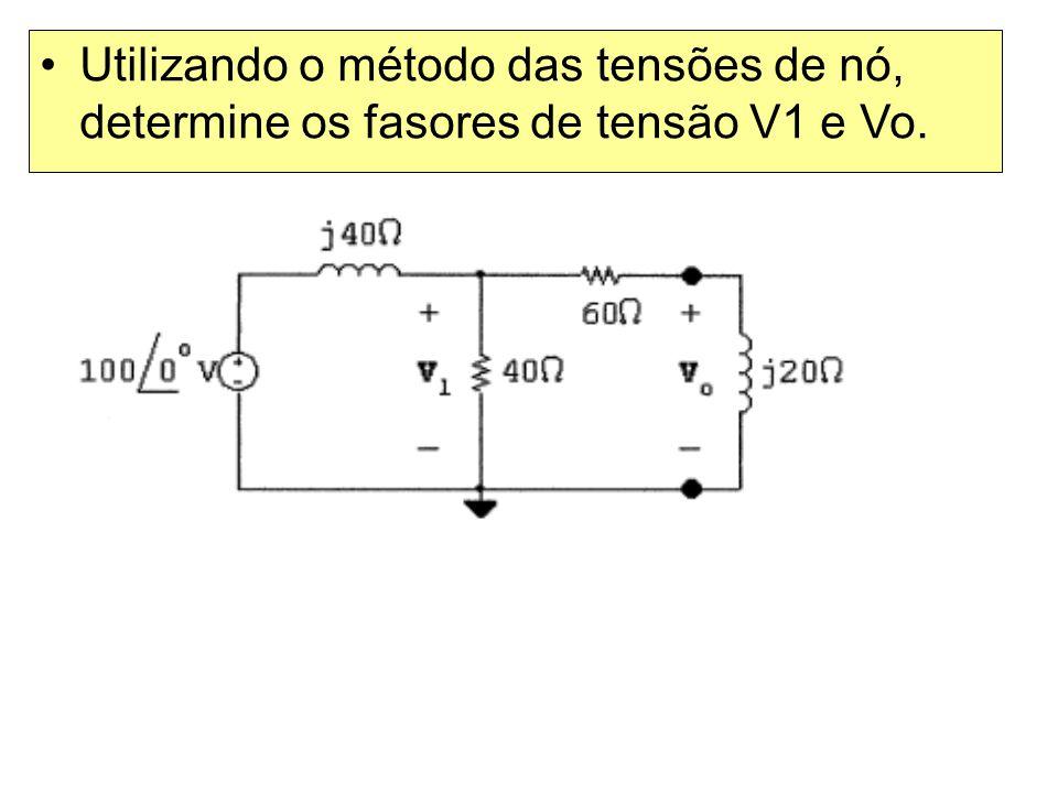 Utilizando o método das tensões de nó, determine os fasores de tensão V1 e Vo.