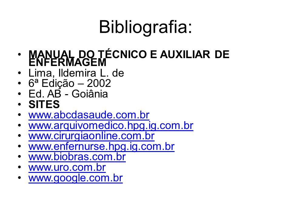 Bibliografia: MANUAL DO TÉCNICO E AUXILIAR DE ENFERMAGEM