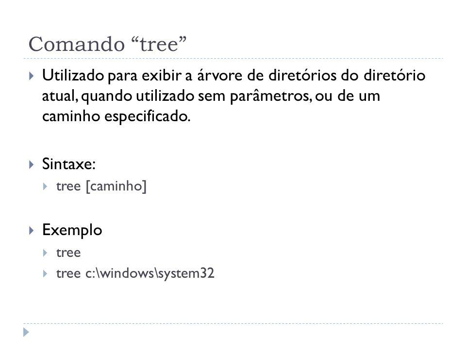 Comando tree Utilizado para exibir a árvore de diretórios do diretório atual, quando utilizado sem parâmetros, ou de um caminho especificado.