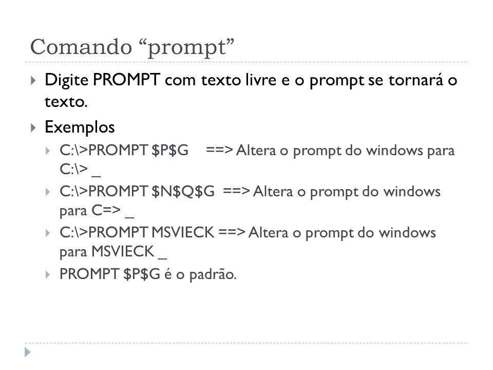 Comando prompt Digite PROMPT com texto livre e o prompt se tornará o texto. Exemplos.