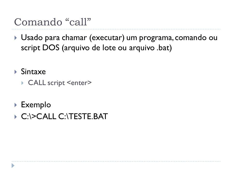 Comando call Usado para chamar (executar) um programa, comando ou script DOS (arquivo de lote ou arquivo .bat)