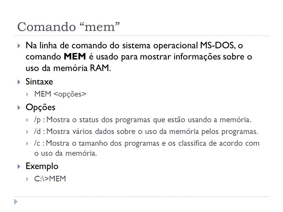 Comando mem Na linha de comando do sistema operacional MS-DOS, o comando MEM é usado para mostrar informações sobre o uso da memória RAM.
