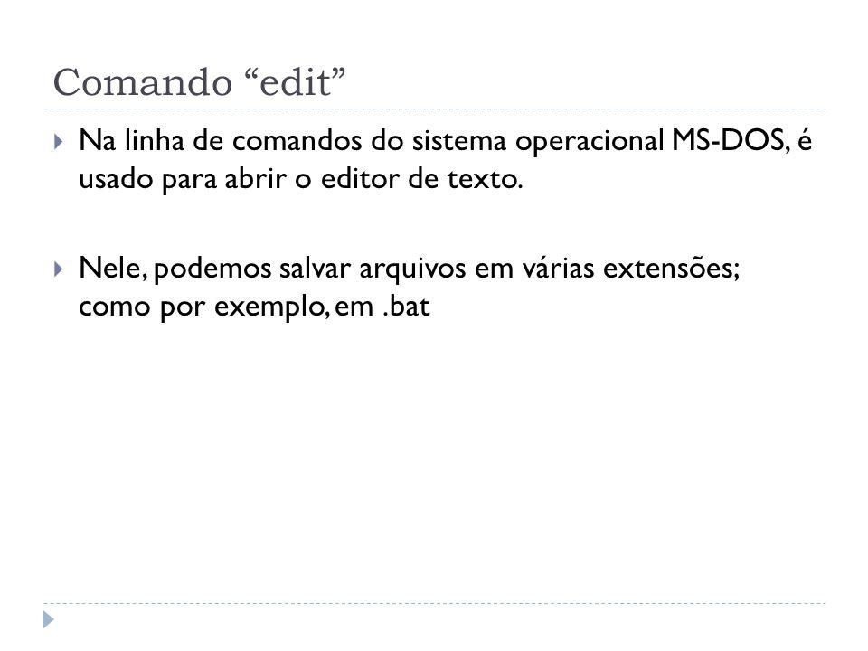 Comando edit Na linha de comandos do sistema operacional MS-DOS, é usado para abrir o editor de texto.