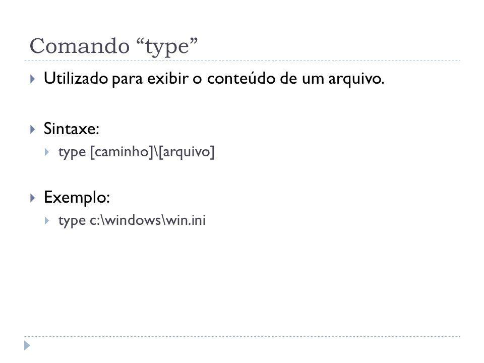 Comando type Utilizado para exibir o conteúdo de um arquivo.