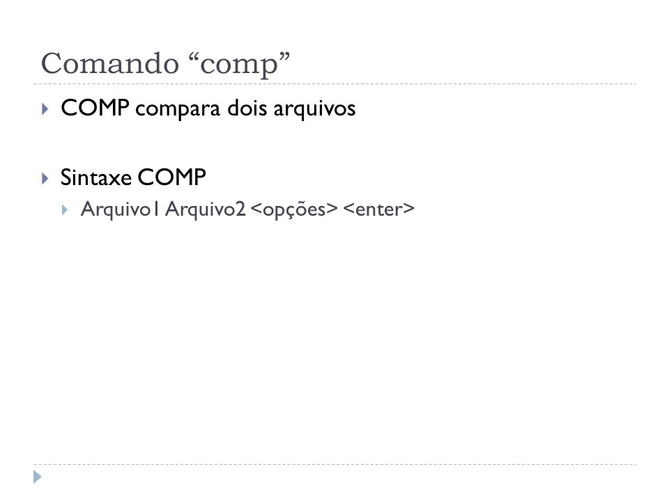 Comando comp COMP compara dois arquivos Sintaxe COMP