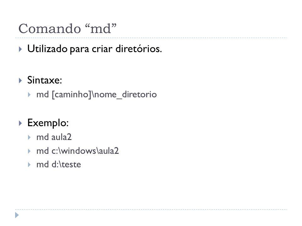 Comando md Utilizado para criar diretórios. Sintaxe: Exemplo: