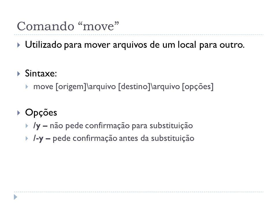 Comando move Utilizado para mover arquivos de um local para outro.