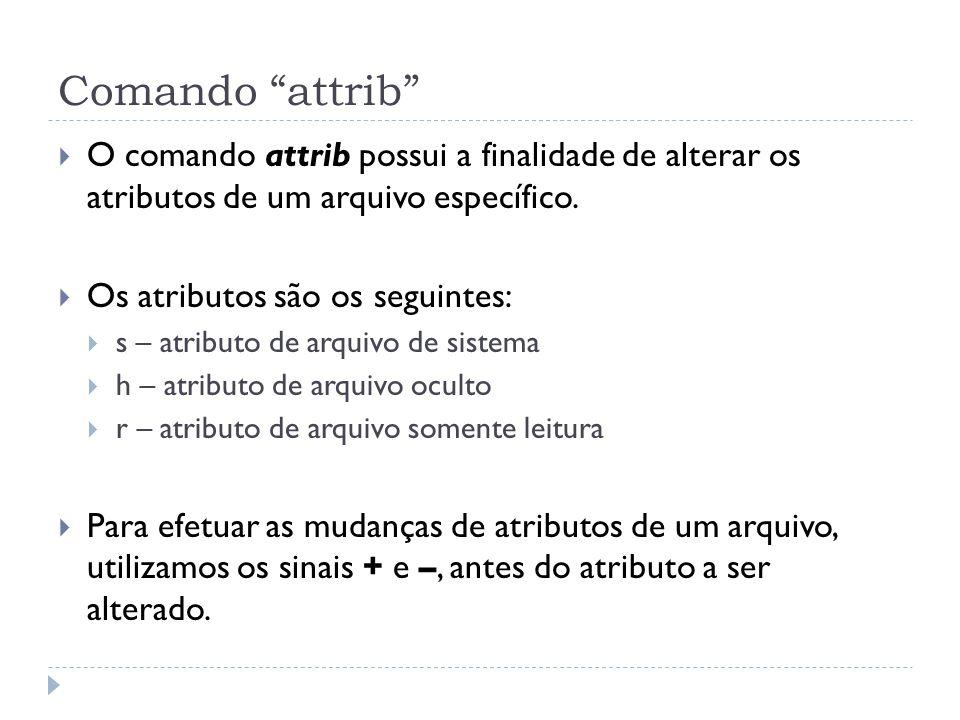 Comando attrib O comando attrib possui a finalidade de alterar os atributos de um arquivo específico.