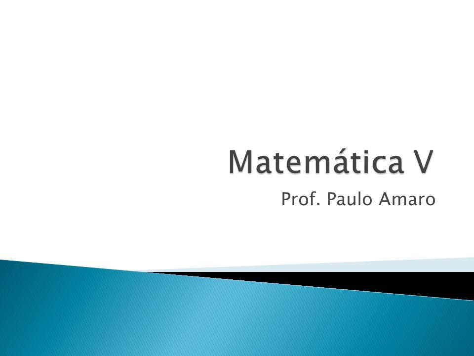 Matemática V Prof. Paulo Amaro